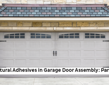 Structural Adhesives In Garage Door Assembly: Part Two