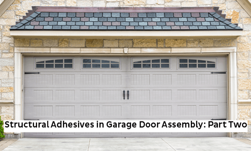 Structural Adhesives In Garage Door Assembly Part Two Bostik Blog
